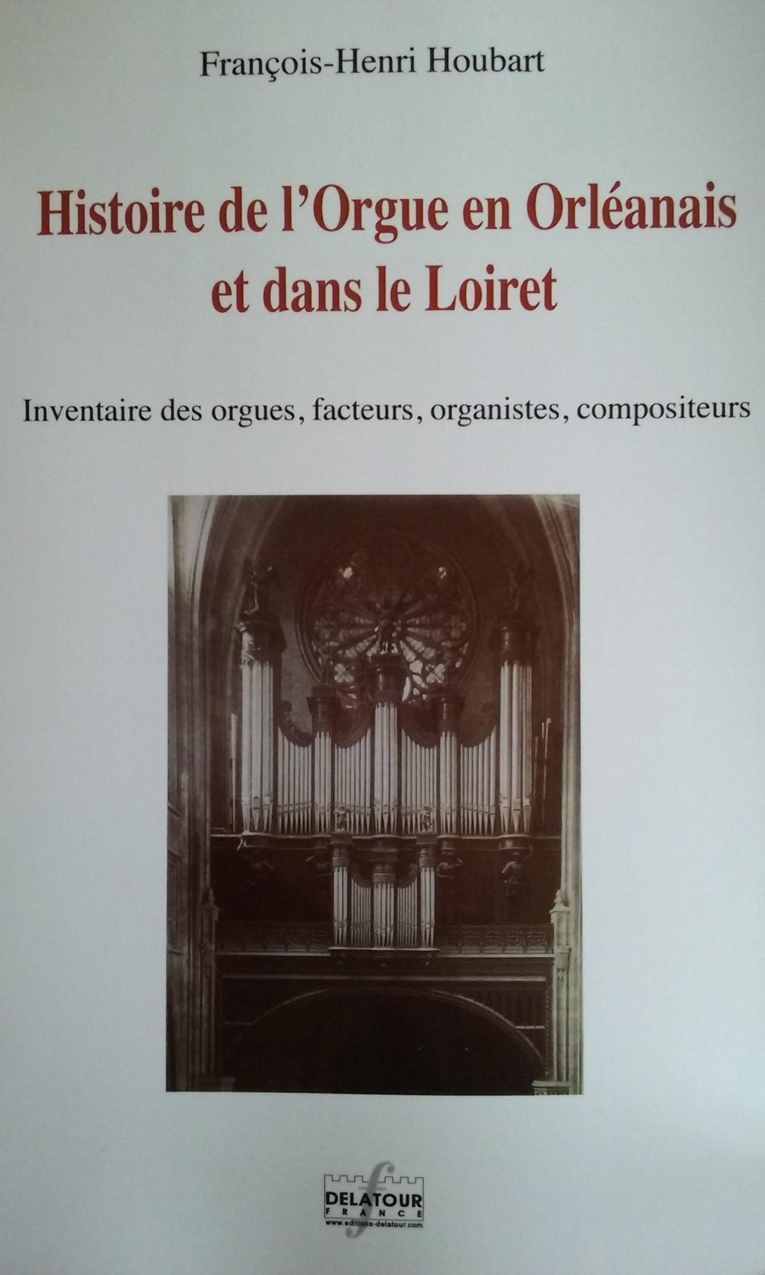 Publication : Histoire de l'Orgue en Orléanais et dans le Loiret par François-Henri Houbart